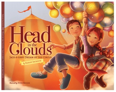 Head in the Clouds: Jack and Abby Visit the Circus - written by Sarah Jackson and illustrated by Sydni Kruger - published by Mill City Press in 2015